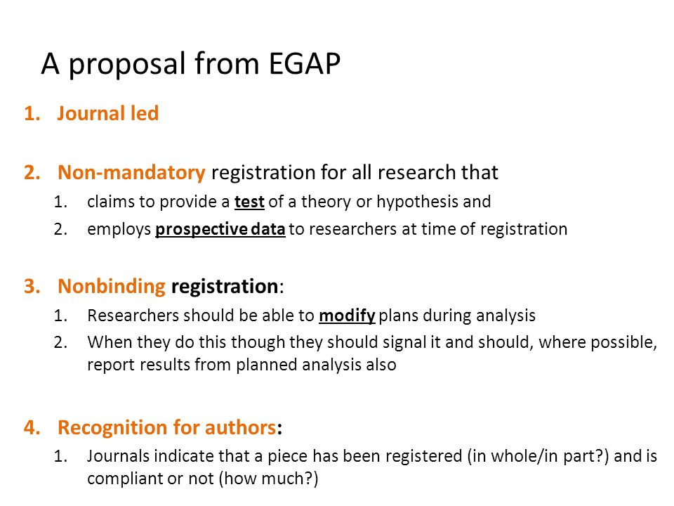 A proposal from EGAP 1.Journal led 2.Non-mandatory registration for all research that 1.claims to provide a test of a theory or hypothesis and 2.emplo