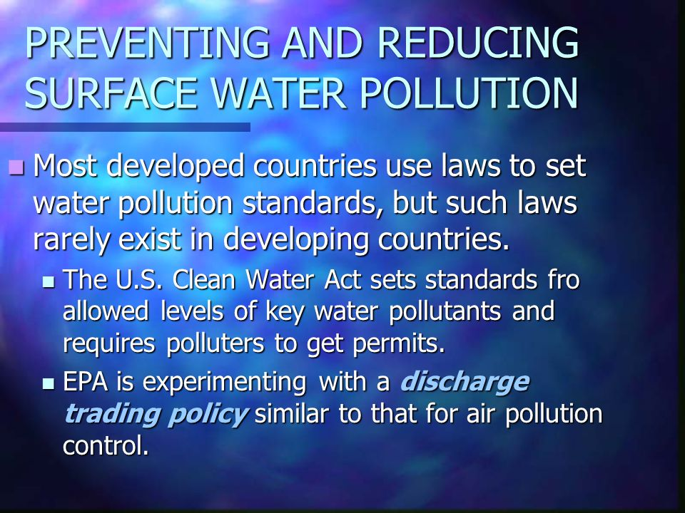 PREVENTING AND REDUCING SURFACE WATER POLLUTION Most developed countries use laws to set water pollution standards, but such laws rarely exist in deve
