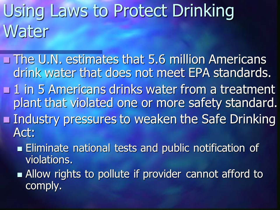 Using Laws to Protect Drinking Water The U.N. estimates that 5.6 million Americans drink water that does not meet EPA standards. The U.N. estimates th