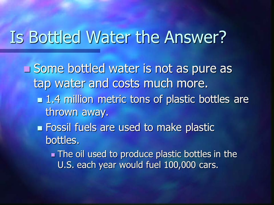 Is Bottled Water the Answer? Some bottled water is not as pure as tap water and costs much more. Some bottled water is not as pure as tap water and co