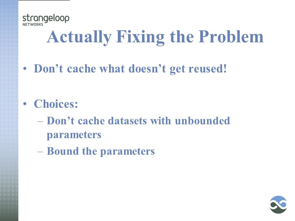 Actually Fixing the Problem Don't cache what doesn't get reused.