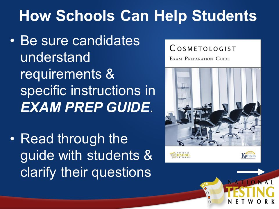 How Schools Can Help Students Be sure candidates understand requirements & specific instructions in EXAM PREP GUIDE.