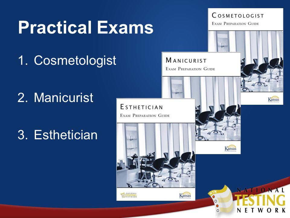 Practical Exams 1. Cosmetologist 2. Manicurist 3. Esthetician