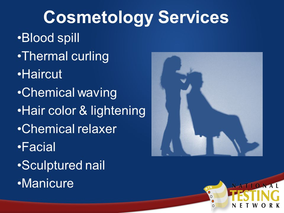 Cosmetology Services Blood spill Thermal curling Haircut Chemical waving Hair color & lightening Chemical relaxer Facial Sculptured nail Manicure