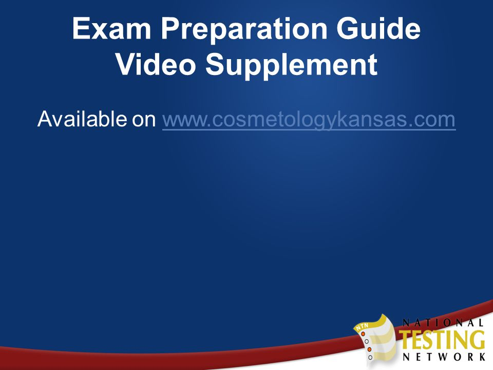 Exam Preparation Guide Video Supplement Available on www.cosmetologykansas.comwww.cosmetologykansas.com