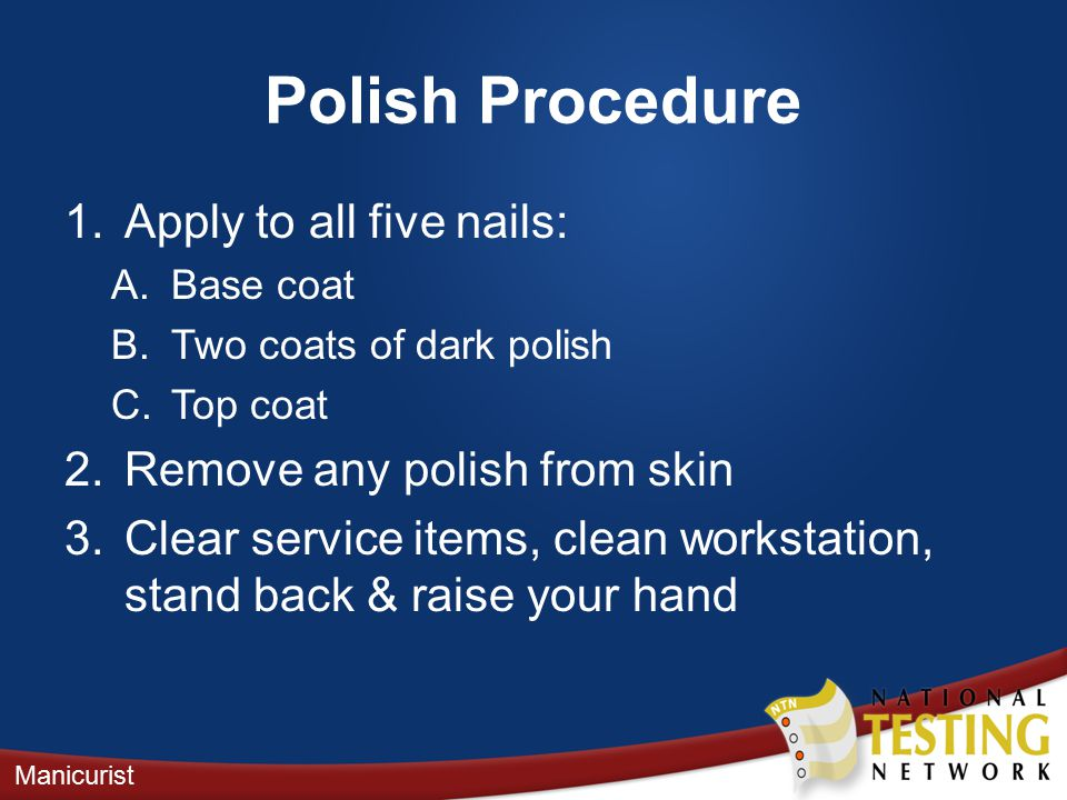 Polish Procedure 1. Apply to all five nails: A.Base coat B.