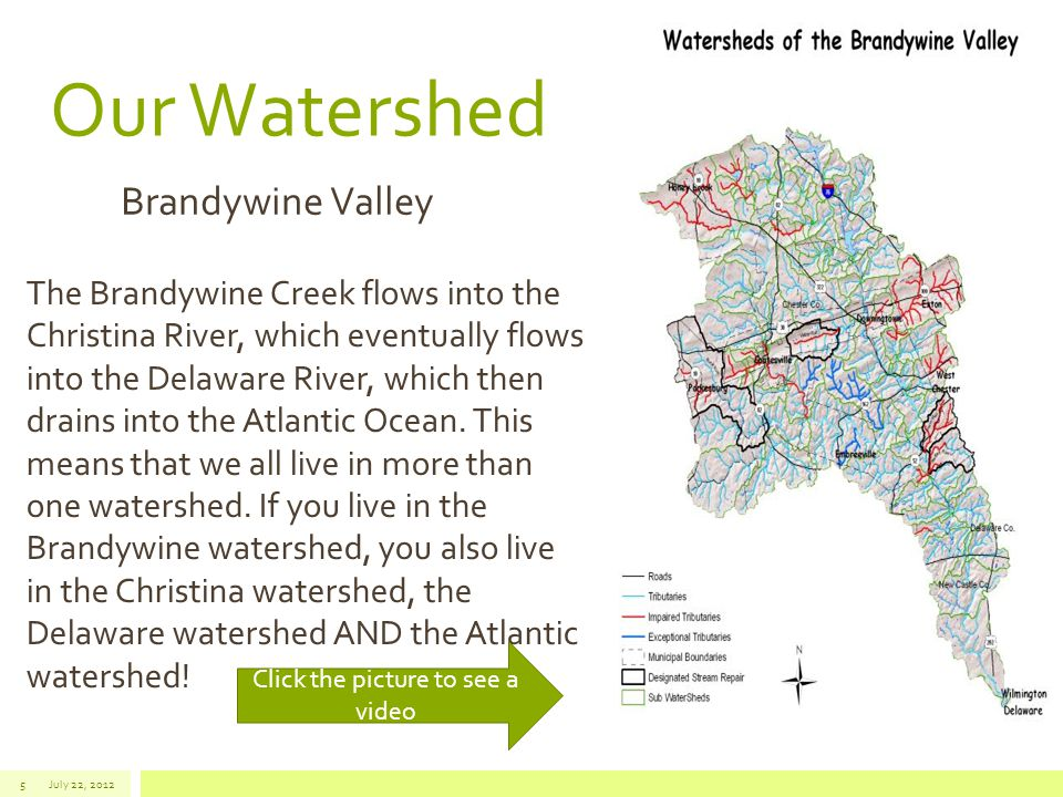 Our Watershed July 22, 20125 The Brandywine Creek flows into the Christina River, which eventually flows into the Delaware River, which then drains into the Atlantic Ocean.