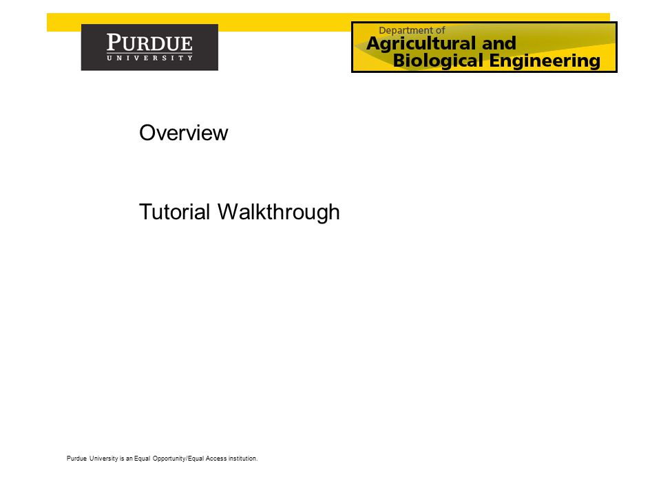 Purdue University is an Equal Opportunity/Equal Access institution. Overview Tutorial Walkthrough