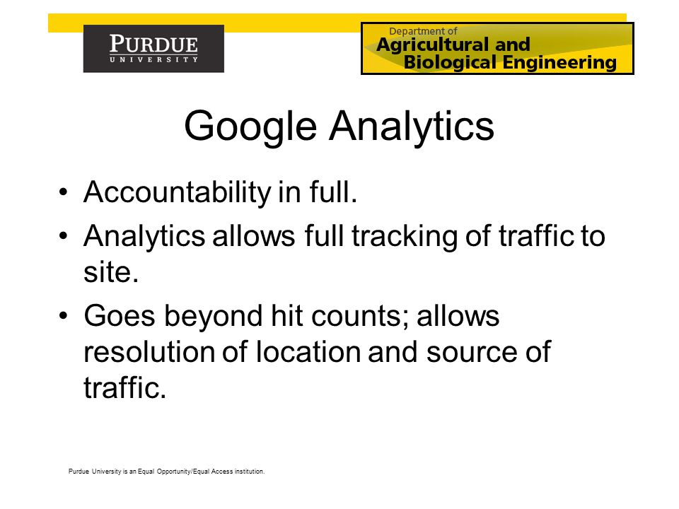 Google Analytics Accountability in full. Analytics allows full tracking of traffic to site.
