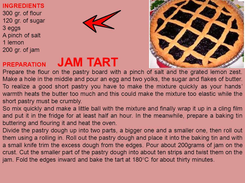 JAM TART INGREDIENTS 300 gr. of flour 120 gr. of sugar 3 eggs A pinch of salt 1 lemon 200 gr.