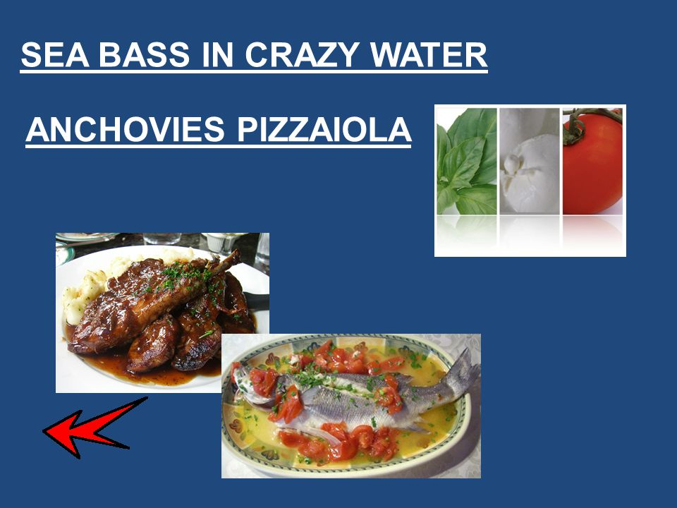 SEA BASS IN CRAZY WATER ANCHOVIES PIZZAIOLA