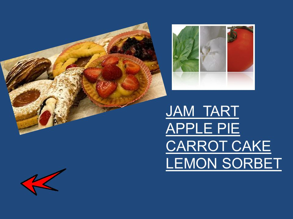 JAM TART APPLE PIE CARROT CAKE LEMON SORBET