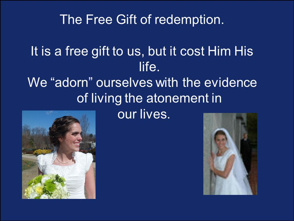 The Free Gift of redemption. It is a free gift to us, but it cost Him His life.