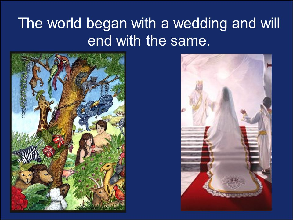 The world began with a wedding and will end with the same.