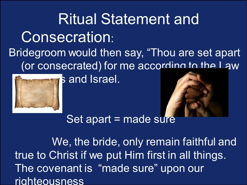 Ritual Statement and Consecration : Bridegroom would then say, Thou are set apart (or consecrated) for me according to the Law of Moses and Israel.
