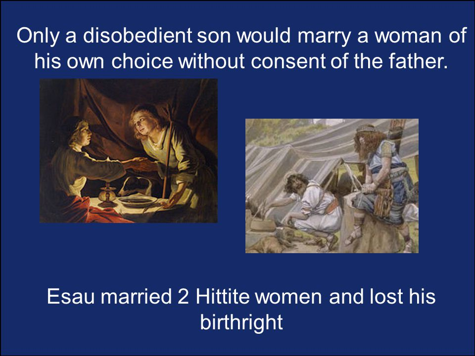 Only a disobedient son would marry a woman of his own choice without consent of the father.