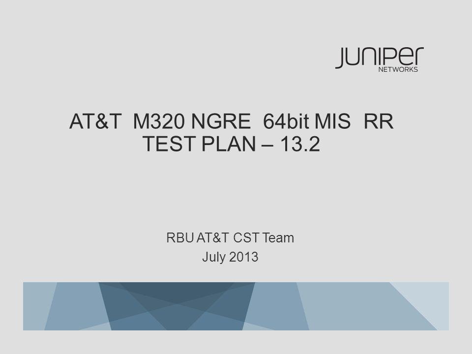 AT&T M320 NGRE 64bit MIS RR TEST PLAN – 13.2 RBU AT&T CST Team July 2013