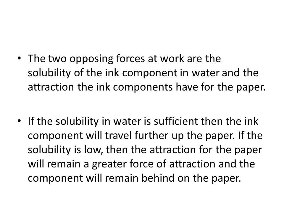 The two opposing forces at work are the solubility of the ink component in water and the attraction the ink components have for the paper. If the solu