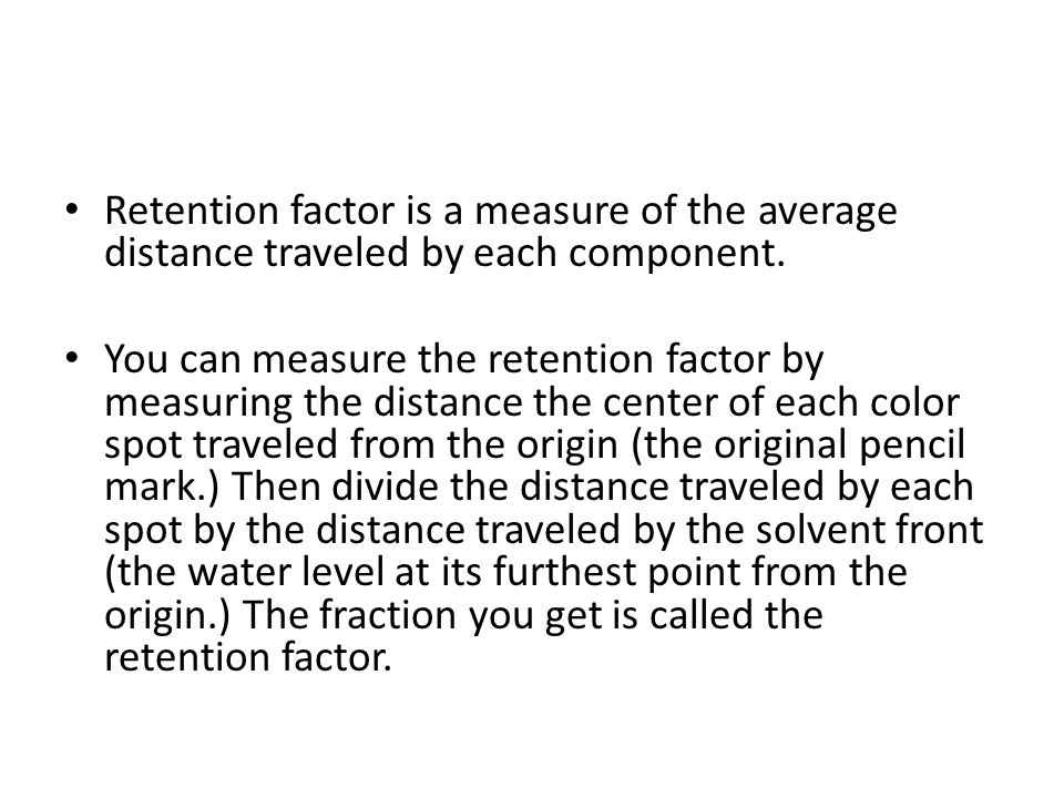 Retention factor is a measure of the average distance traveled by each component.