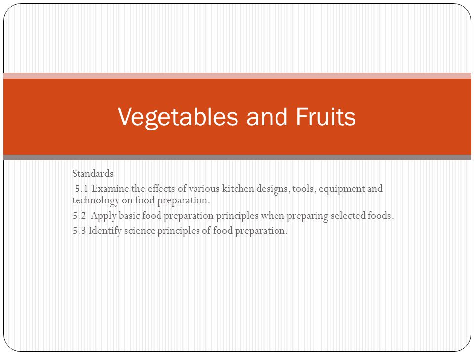 Standards 5.1 Examine the effects of various kitchen designs, tools, equipment and technology on food preparation. 5.2 Apply basic food preparation pr