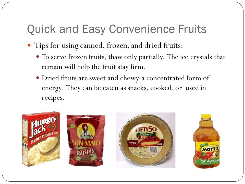 Quick and Easy Convenience Fruits Tips for using canned, frozen, and dried fruits: To serve frozen fruits, thaw only partially. The ice crystals that