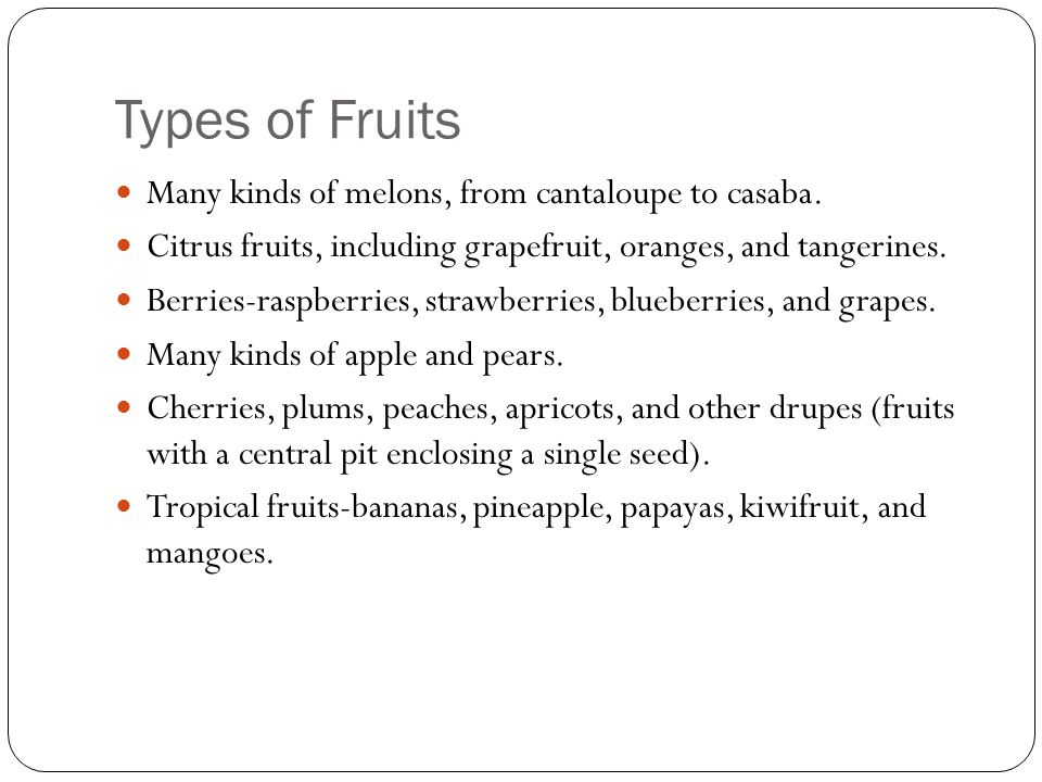 Types of Fruits Many kinds of melons, from cantaloupe to casaba. Citrus fruits, including grapefruit, oranges, and tangerines. Berries-raspberries, st
