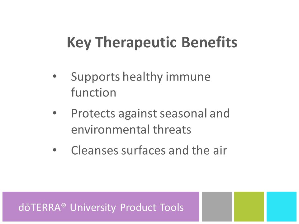 Key Therapeutic Benefits Supports healthy immune function Protects against seasonal and environmental threats Cleanses surfaces and the air dōTERRA® Product Tools dōTERRA® University Product Tools