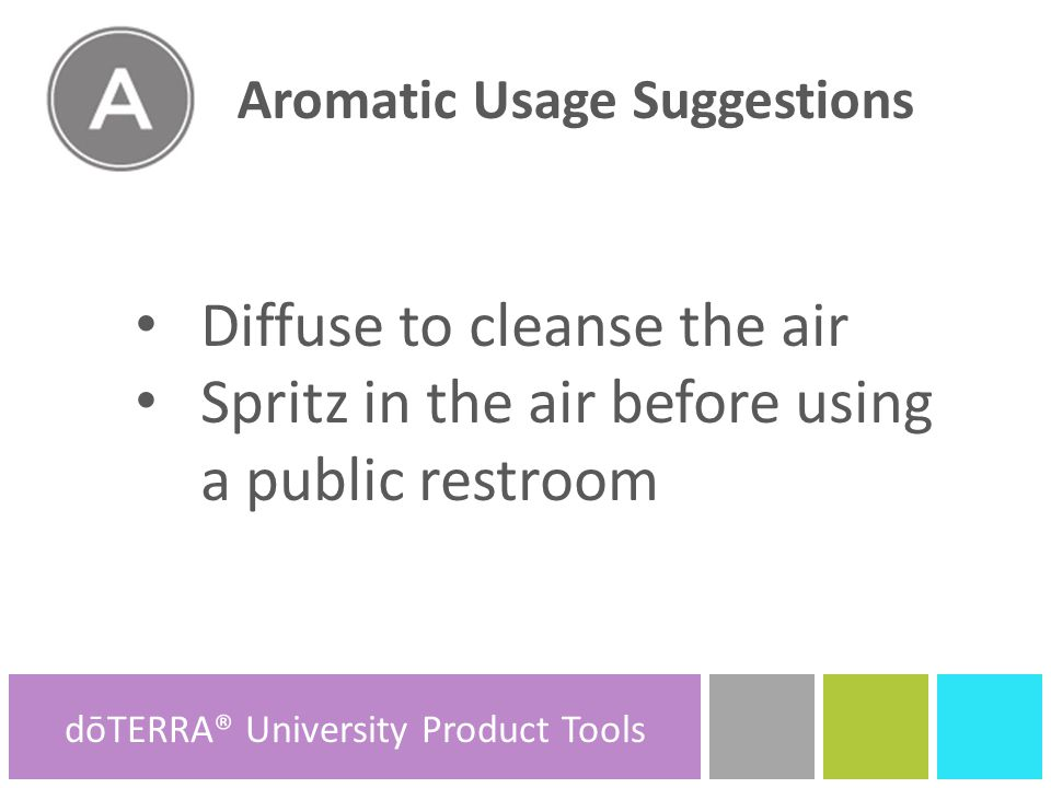 Topical Usage Suggestions Drop onto toothbrush and brush onto gums and teeth Add a few drops to your favorite hand sanitizer or hand soap A T dōTERRA® Product Tools dōTERRA® University Product Tools