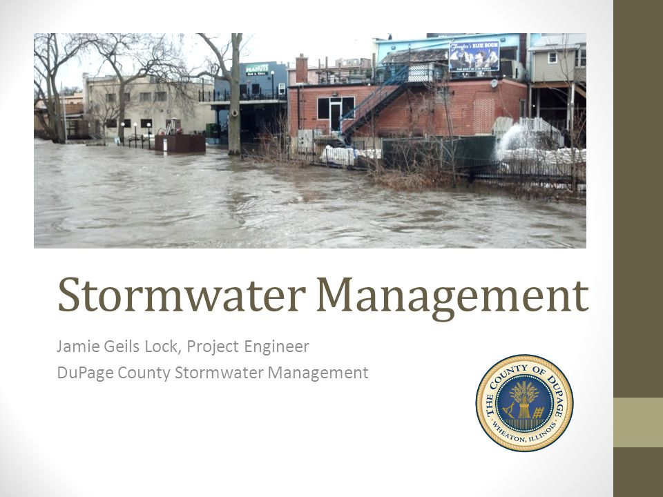 Stormwater Management Jamie Geils Lock, Project Engineer DuPage County Stormwater Management