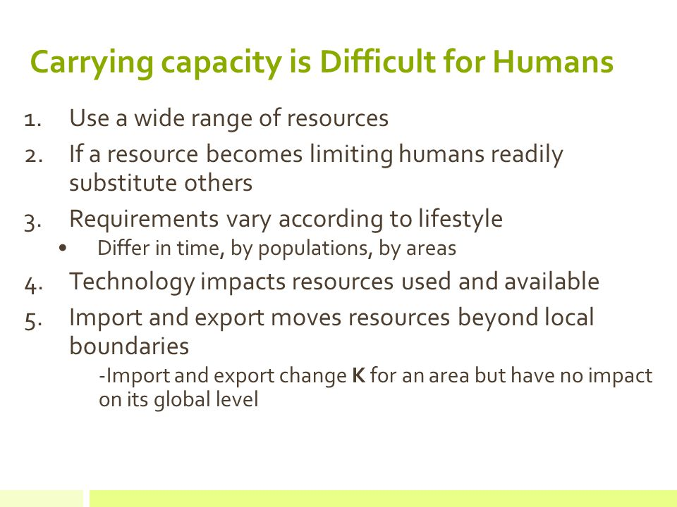 Human Carrying Capacity Human carrying capacity determined by Rate of energy and material consumption Extent of human interference in global life support systems – environmental degradation Levels of pollution created Recycling, Reuse and Remanufacturing Reduce these impacts BUT  can increase carrying capacity as well