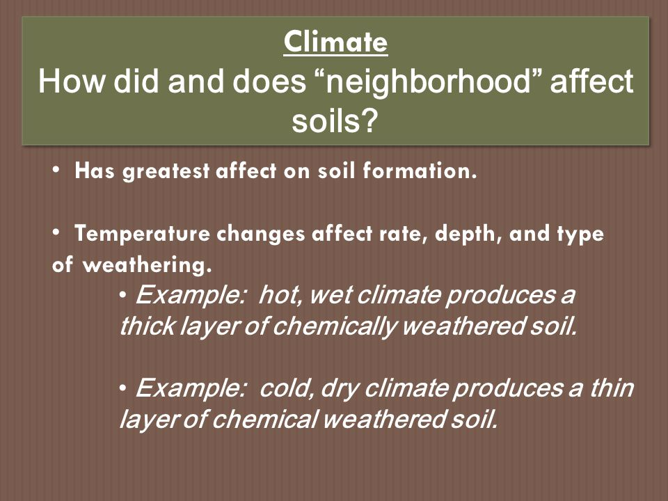 Climate How did and does neighborhood affect soils.