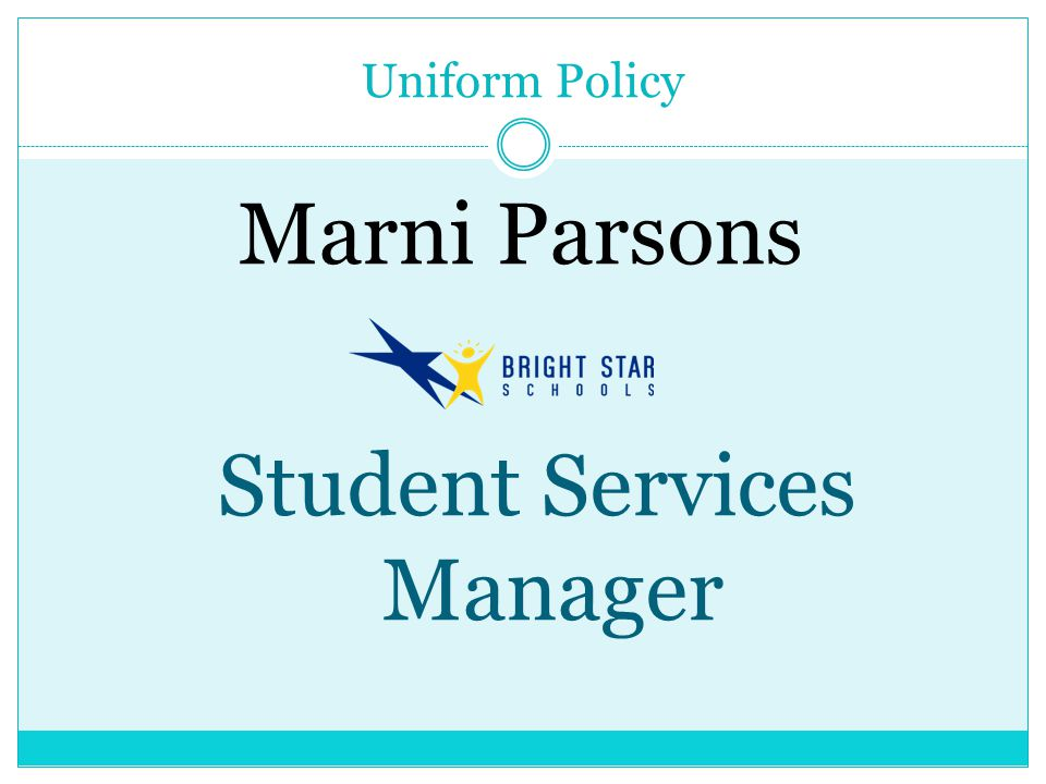 Uniform Policy Marni Parsons Student Services Manager
