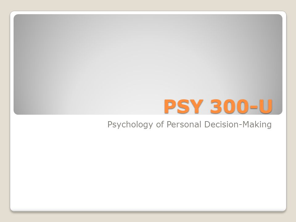 PSY 300-U Psychology of Personal Decision-Making