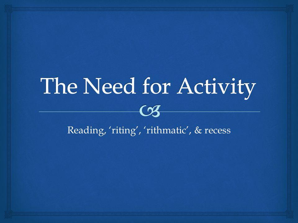Reading, 'riting', 'rithmatic', & recess