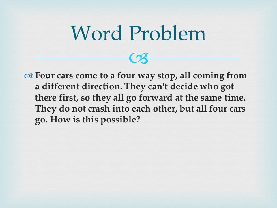  Word Problem  Four cars come to a four way stop, all coming from a different direction.