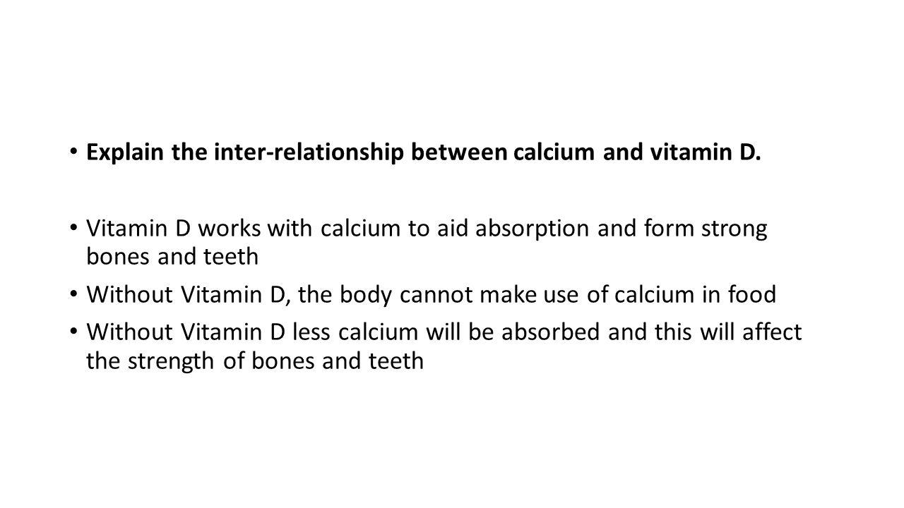 Explain the inter-relationship between calcium and vitamin D.