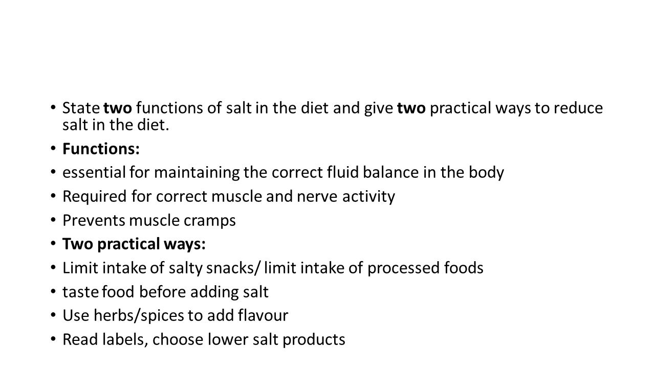 State two functions of salt in the diet and give two practical ways to reduce salt in the diet.