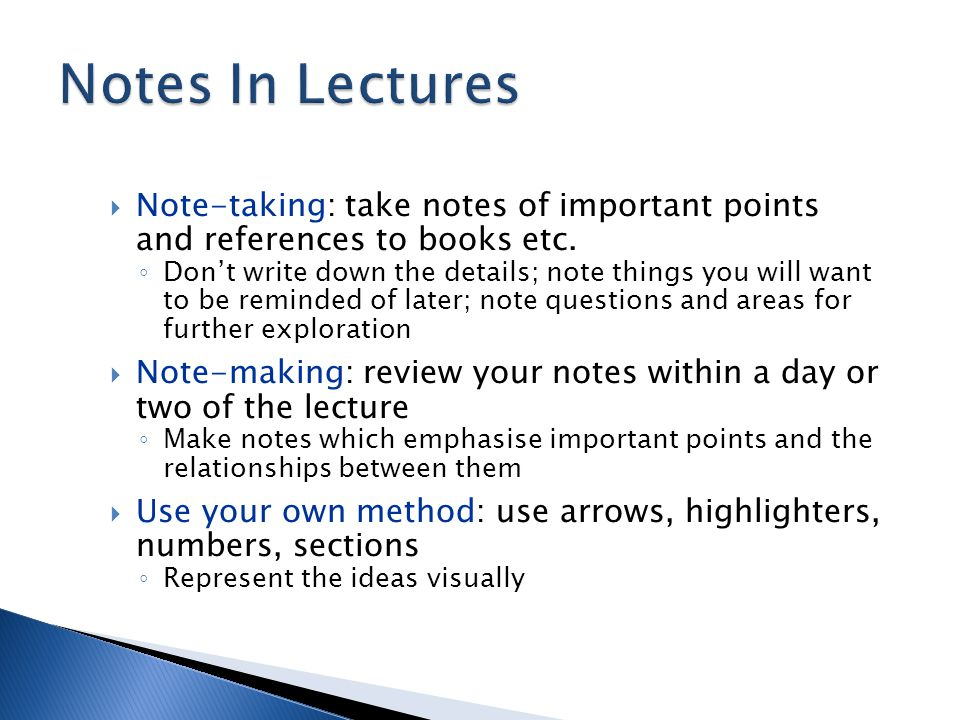  Note-taking: take notes of important points and references to books etc.