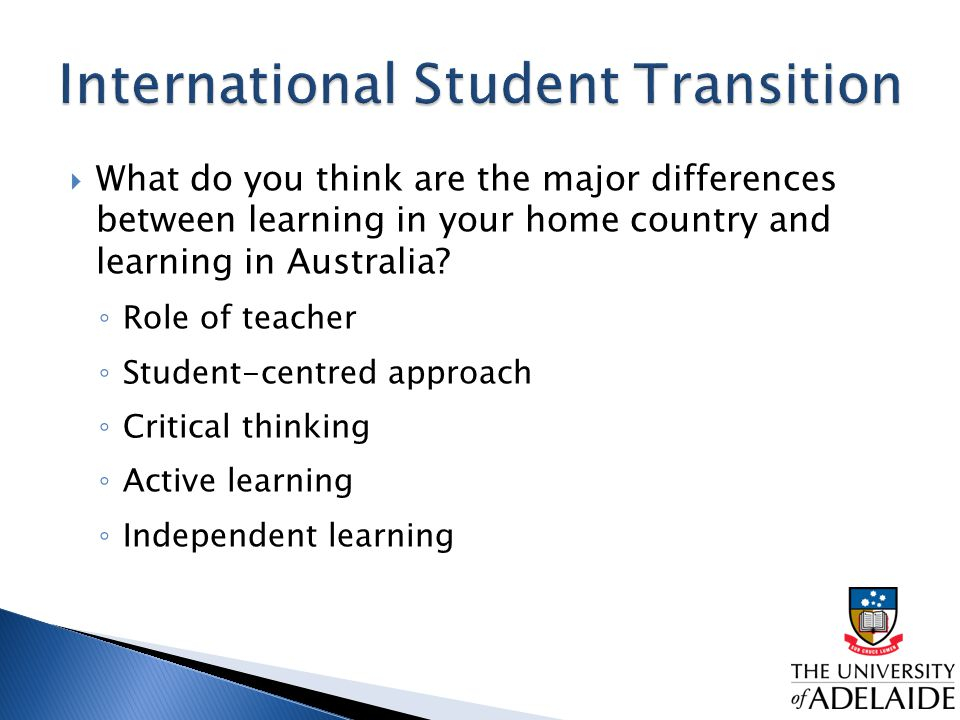  What do you think are the major differences between learning in your home country and learning in Australia.