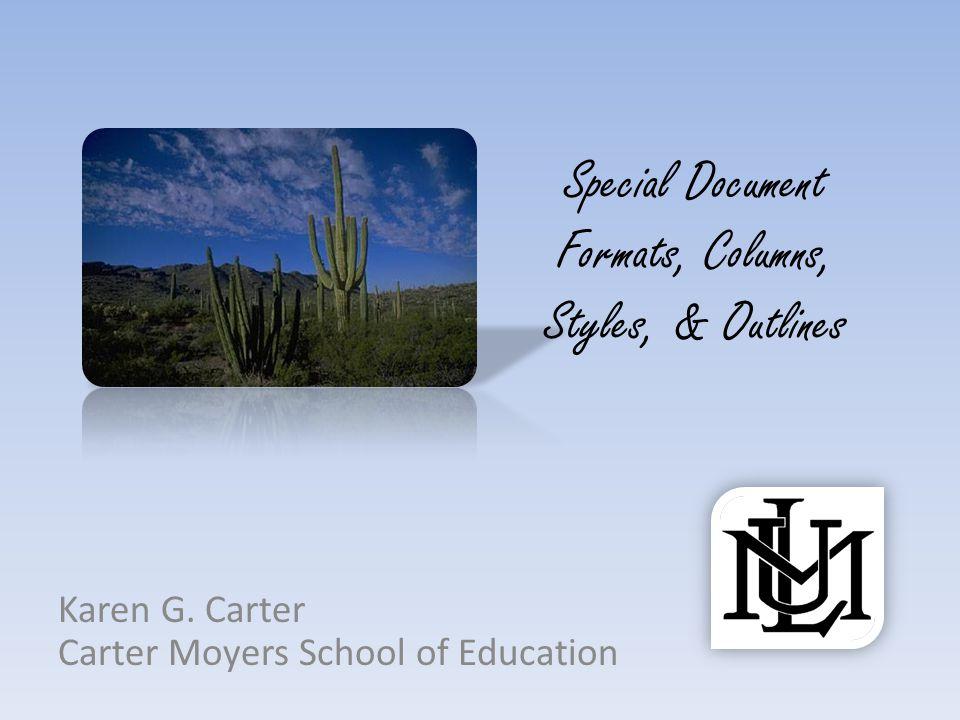 Special Document Formats, Columns, Styles, & Outlines Karen G.