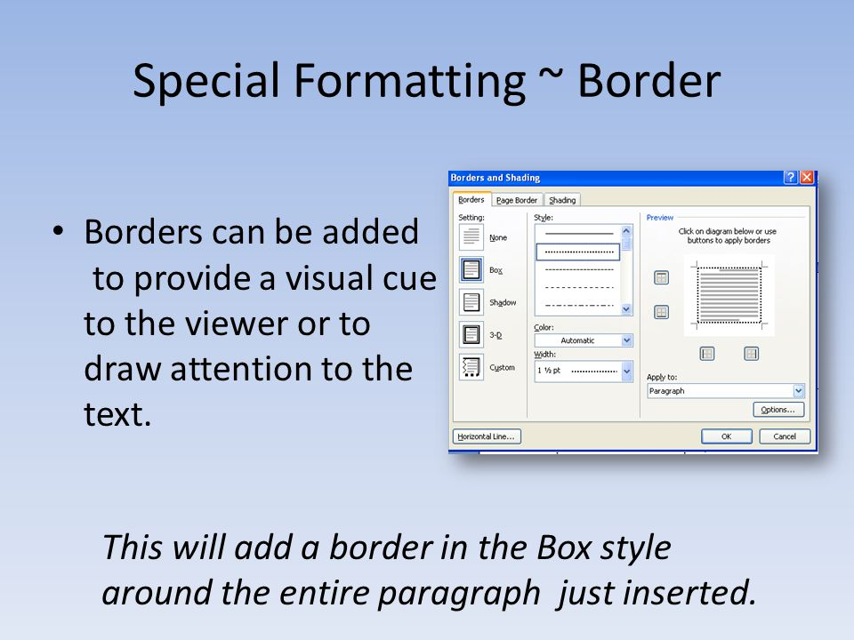 Special Formatting ~ Border Borders can be added to provide a visual cue to the viewer or to draw attention to the text.