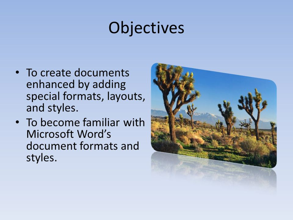 Objectives To create documents enhanced by adding special formats, layouts, and styles.