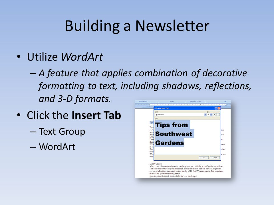 Building a Newsletter Utilize WordArt – A feature that applies combination of decorative formatting to text, including shadows, reflections, and 3-D formats.