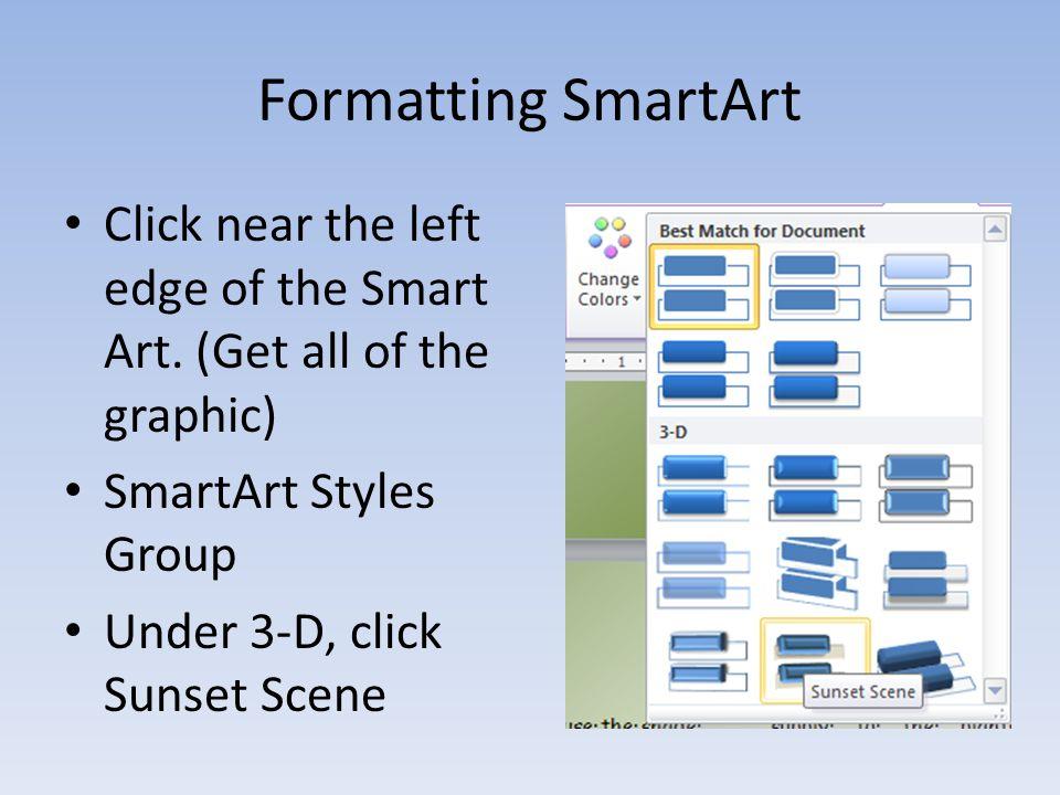 Formatting SmartArt Click near the left edge of the Smart Art.