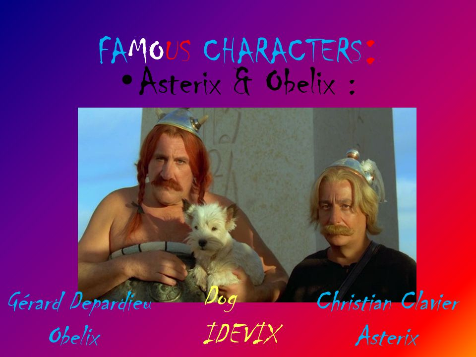 FAMOUS CHARACTERS : Asterix & Obelix : Christian Clavier Asterix Gérard Depardieu Obelix Dog IDEVIX