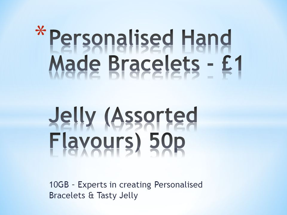 10GB – Experts in creating Personalised Bracelets & Tasty Jelly