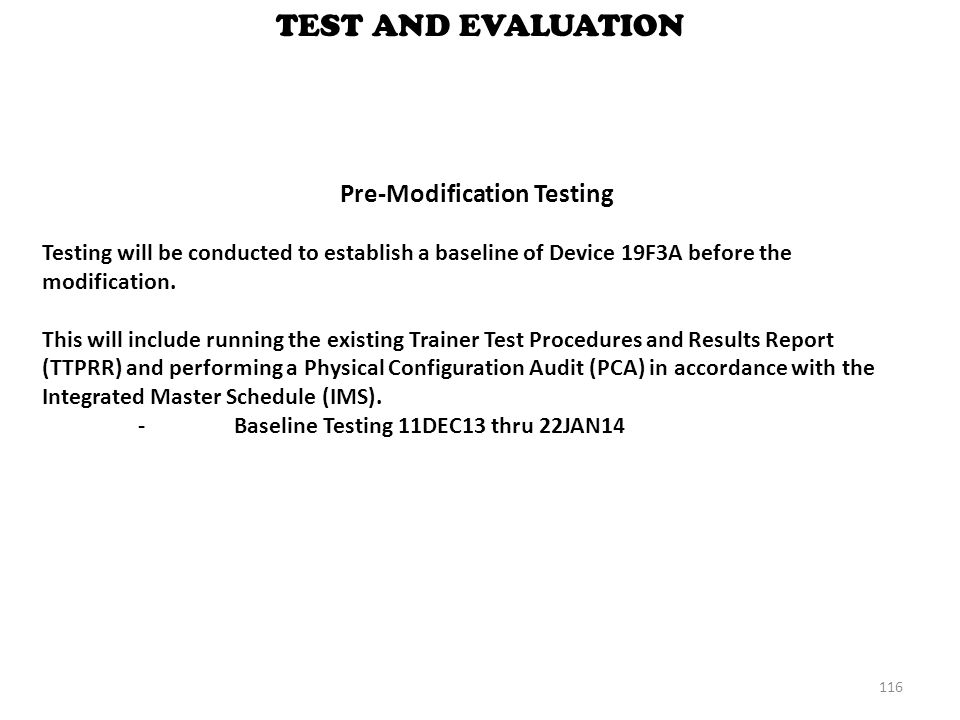 TEST AND EVALUATION 116 Pre-Modification Testing Testing will be conducted to establish a baseline of Device 19F3A before the modification. This will