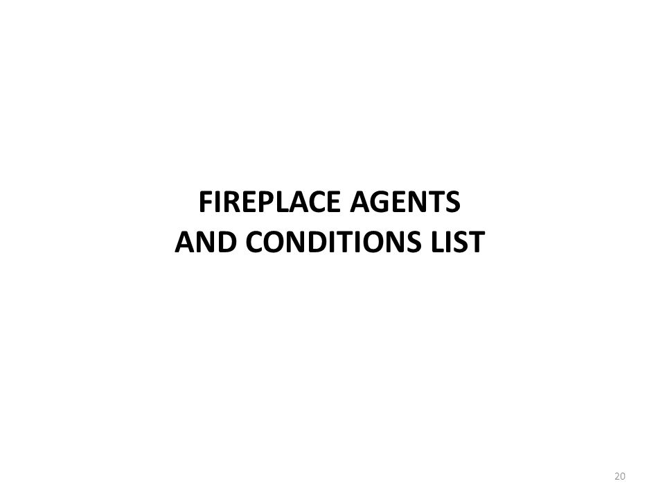FIREPLACE AGENTS AND CONDITIONS LIST 20