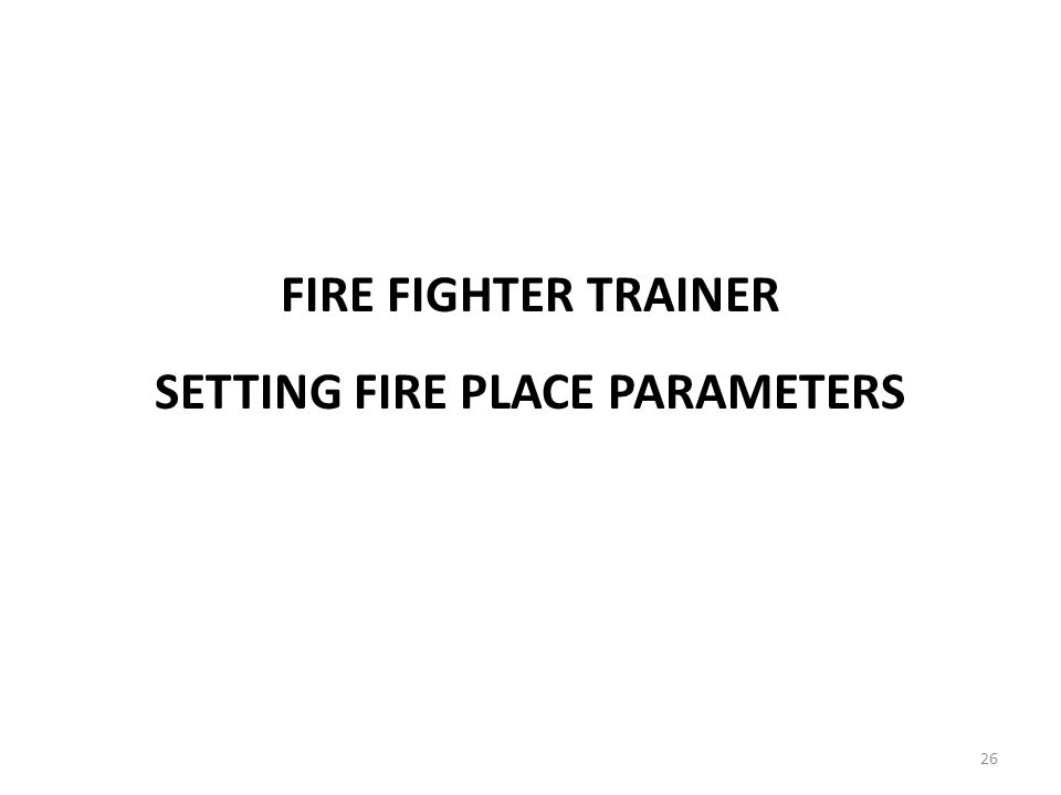 SETTING FIRE PLACE PARAMETERS FIRE FIGHTER TRAINER 26