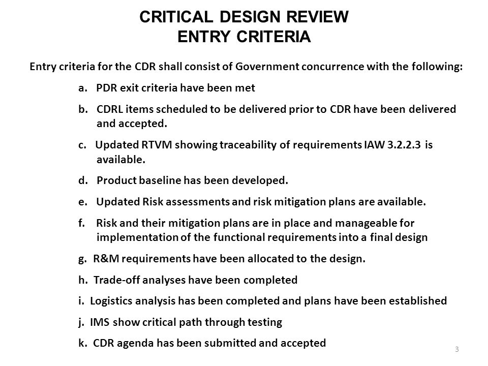 CRITICAL DESIGN REVIEW ENTRY CRITERIA Entry criteria for the CDR shall consist of Government concurrence with the following: a. PDR exit criteria have
